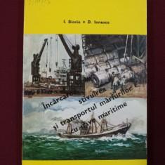 Carti Constructii - I. Biaciu - Incarcarea, stivuirea si transportul marfurilor cu nave maritime - 346093
