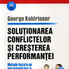 George Kohlrieser - Solutionarea conflictelor si cresterea performantei - 554791 - Carte Hobby Dezvoltare personala