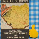 Istorie - Fantasma Imperiului Ungar si Casa Europei