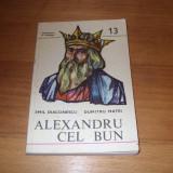 DOMNITORI SI VOIEVOZI. ALEXANDRU CEL BUN * - Istorie