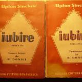 Iubire, roman - Upton Sinclair, 2 vol, editie veche.