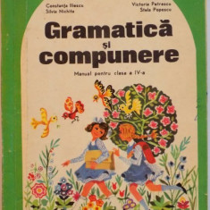 GRAMATICA SI COMPUNERE, MANUAL PENTRU CLASA A IV-A de CONSTANTA ILIESCU, STELA POPESCU, 1984 - Carte de povesti