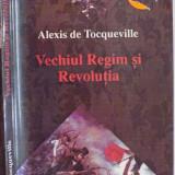 VECHIUL REGIM SI REVOLUTIA de ALEXIS DE TOCQUEVILLE, 2000 - Istorie