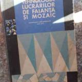 Tehnologia Lucrarilor De Faianta Si Mozaic - Ion C. Rosu, 534046 - Carti Constructii